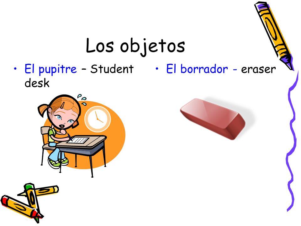 Los objetos El pupitre – Student desk El borrador - eraser