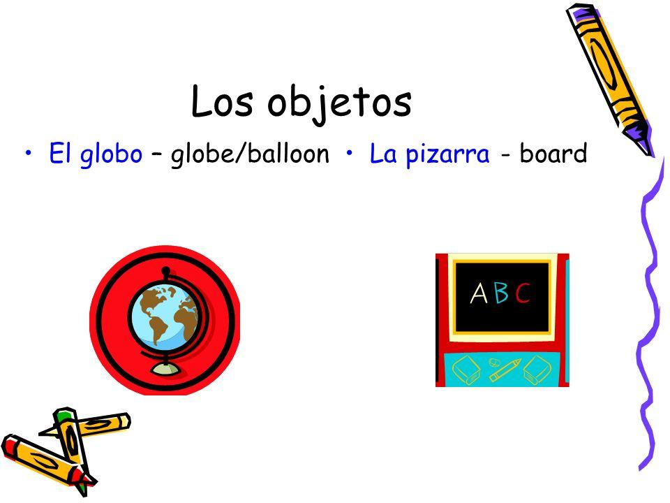 Los objetos El globo – globe/balloon La pizarra - board