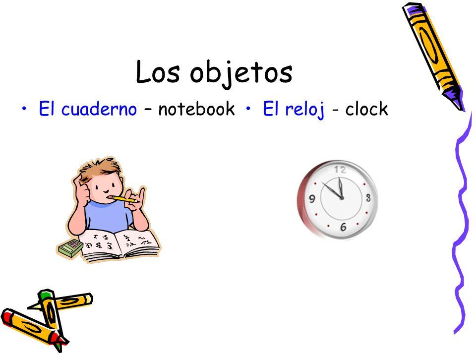 Los objetos El cuaderno – notebook El reloj - clock