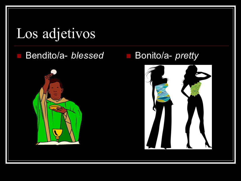 Los adjetivos Bendito/a- blessed Bonito/a- pretty