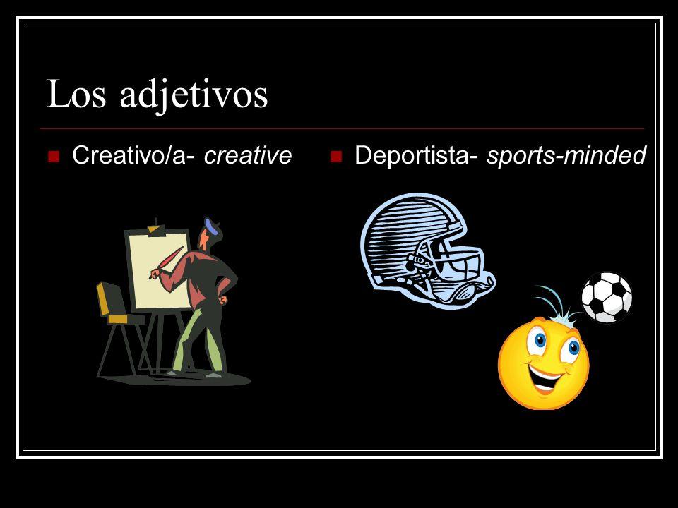 Los adjetivos Creativo/a- creative Deportista- sports-minded