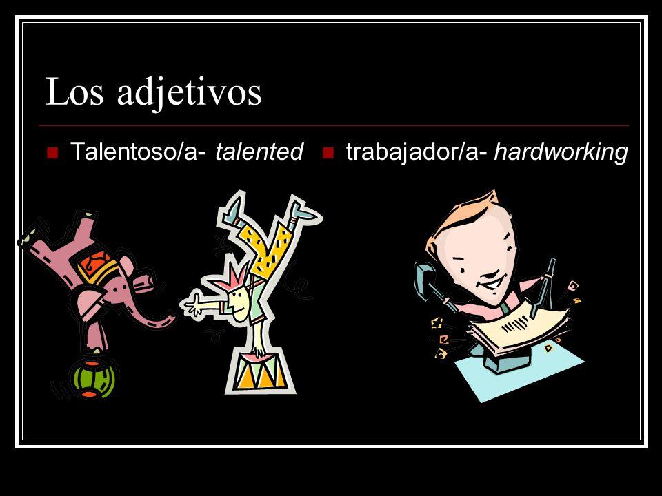 Los adjetivos Talentoso/a- talented trabajador/a- hardworking