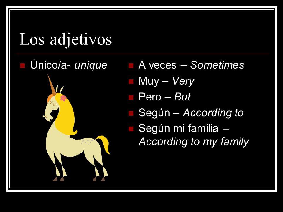 Los adjetivos Único/a- unique A veces – Sometimes Muy – Very