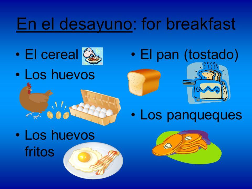 En el desayuno: for breakfast