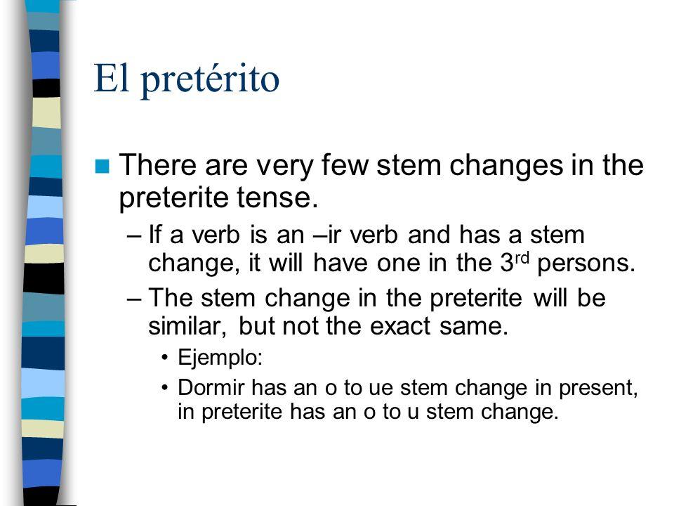 El pretérito There are very few stem changes in the preterite tense.