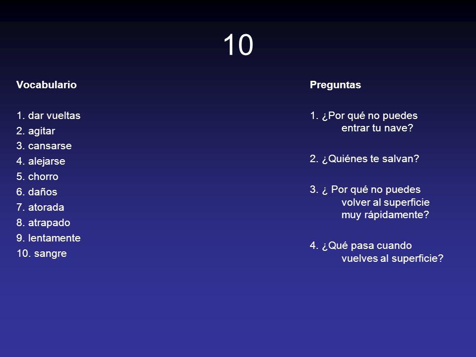 10 Vocabulario 1. dar vueltas 2. agitar 3. cansarse 4. alejarse