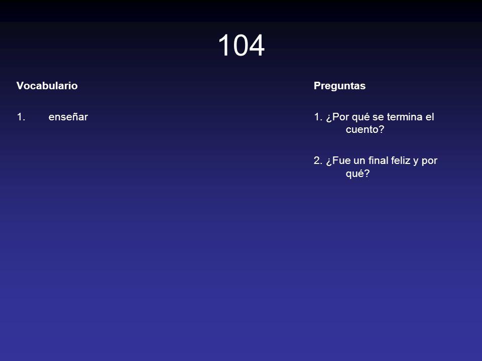 104 Vocabulario enseñar Preguntas 1. ¿Por qué se termina el cuento