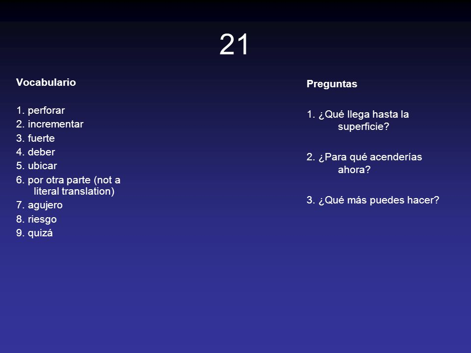 21 Vocabulario 1. perforar 2. incrementar 3. fuerte 4. deber 5. ubicar