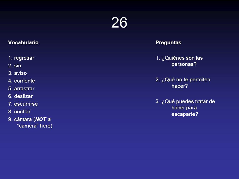 26 Vocabulario 1. regresar 2. sin 3. aviso 4. corriente 5. arrastrar