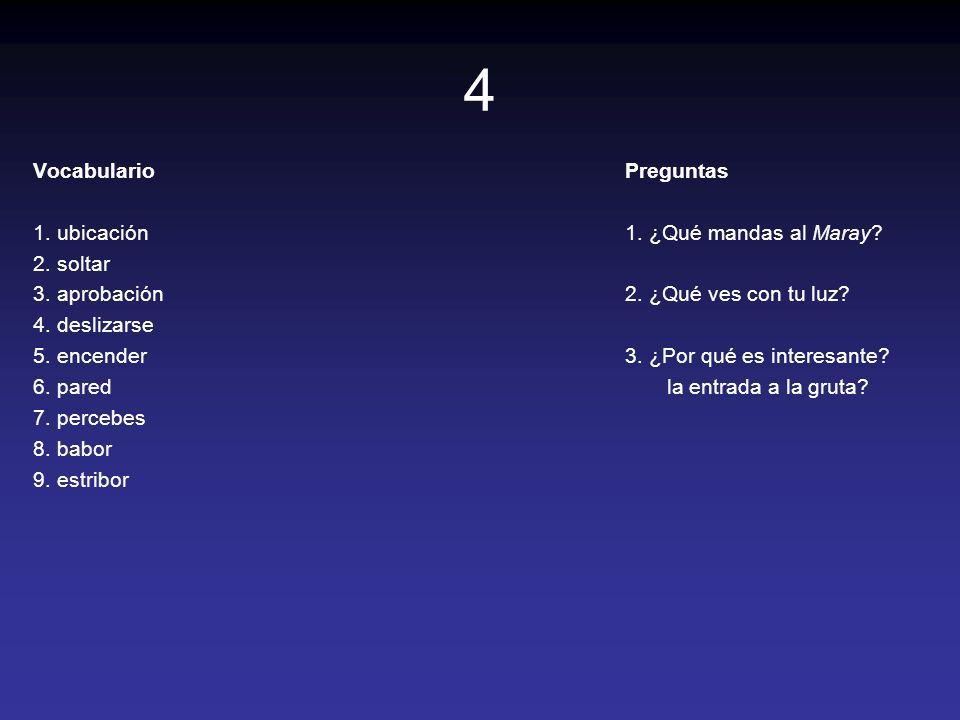 4 Vocabulario 1. ubicación 2. soltar 3. aprobación 4. deslizarse