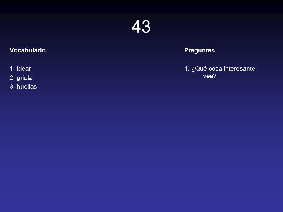 43 Vocabulario 1. idear 2. grieta 3. huellas Preguntas