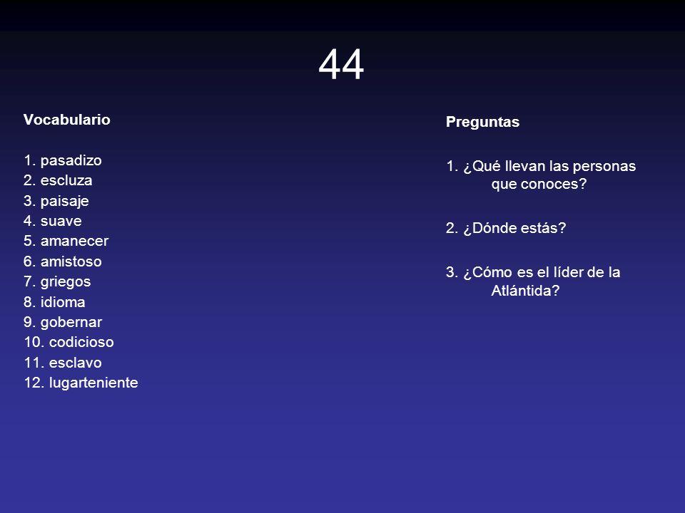 44 Vocabulario 1. pasadizo 2. escluza 3. paisaje 4. suave 5. amanecer