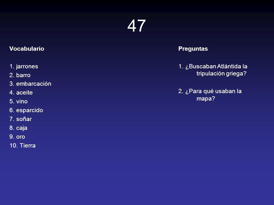 47 Vocabulario 1. jarrones 2. barro 3. embarcación 4. aceite 5. vino