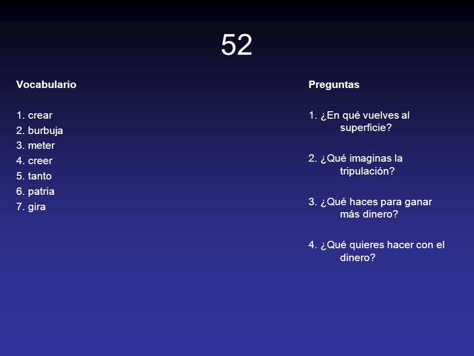 52 Vocabulario 1. crear 2. burbuja 3. meter 4. creer 5. tanto