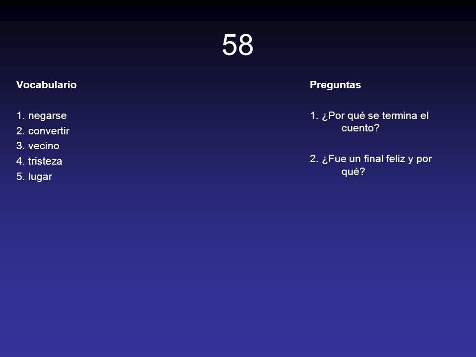 58 Vocabulario 1. negarse 2. convertir 3. vecino 4. tristeza 5. lugar