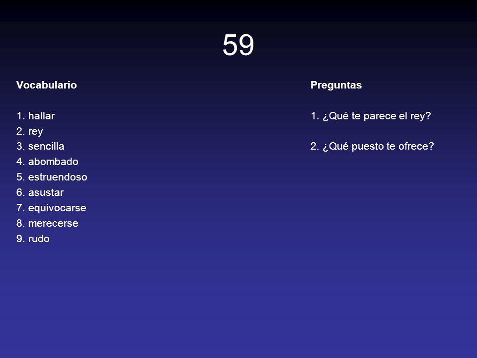 59 Vocabulario 1. hallar 2. rey 3. sencilla 4. abombado 5. estruendoso