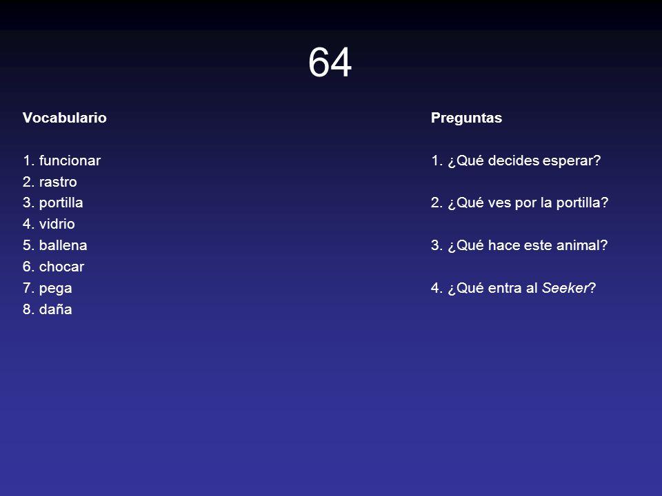 64 Vocabulario 1. funcionar 2. rastro 3. portilla 4. vidrio 5. ballena