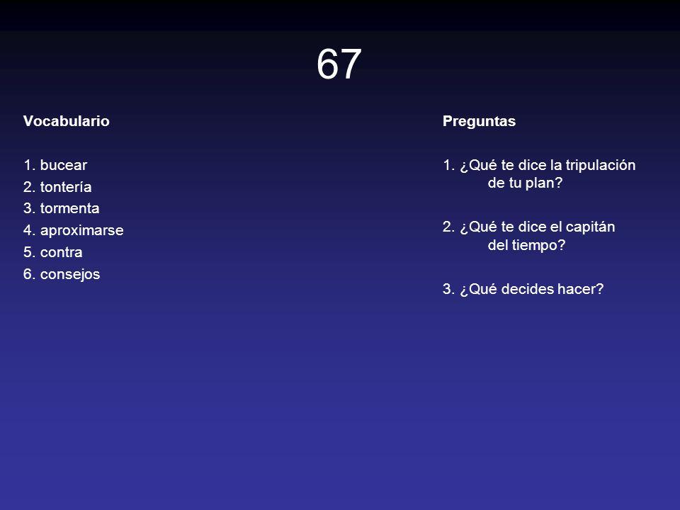 67 Vocabulario 1. bucear 2. tontería 3. tormenta 4. aproximarse