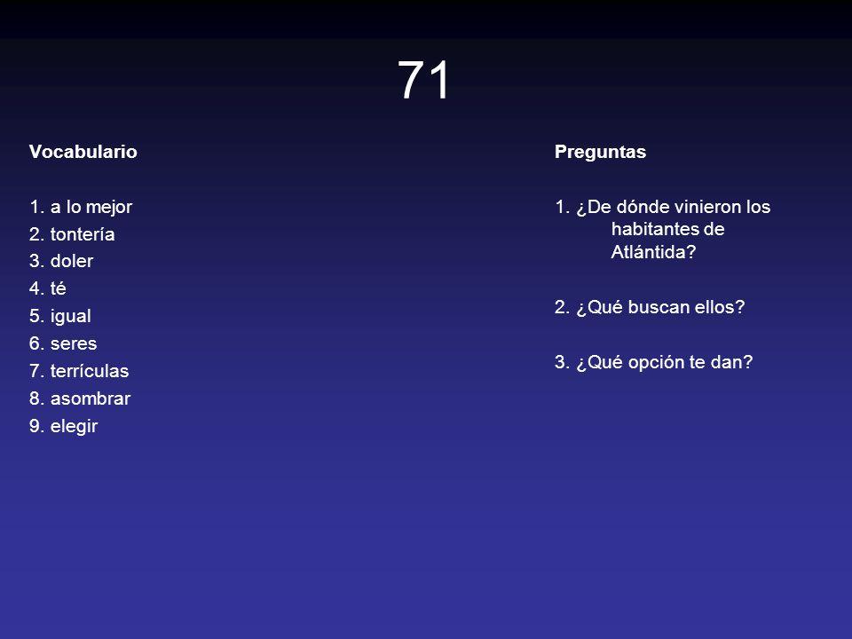 71 Vocabulario 1. a lo mejor 2. tontería 3. doler 4. té 5. igual