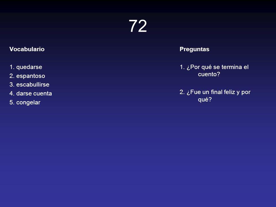 72 Vocabulario 1. quedarse 2. espantoso 3. escabullirse