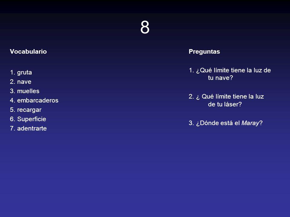 8 Vocabulario 1. gruta 2. nave 3. muelles 4. embarcaderos 5. recargar