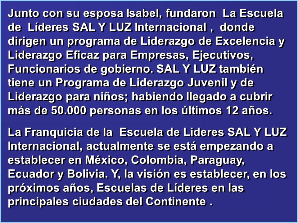 Junto con su esposa Isabel, fundaron La Escuela de Líderes SAL Y LUZ Internacional , donde dirigen un programa de Liderazgo de Excelencia y Liderazgo Eficaz para Empresas, Ejecutivos, Funcionarios de gobierno. SAL Y LUZ también tiene un Programa de Liderazgo Juvenil y de Liderazgo para niños; habiendo llegado a cubrir más de 50.000 personas en los últimos 12 años.