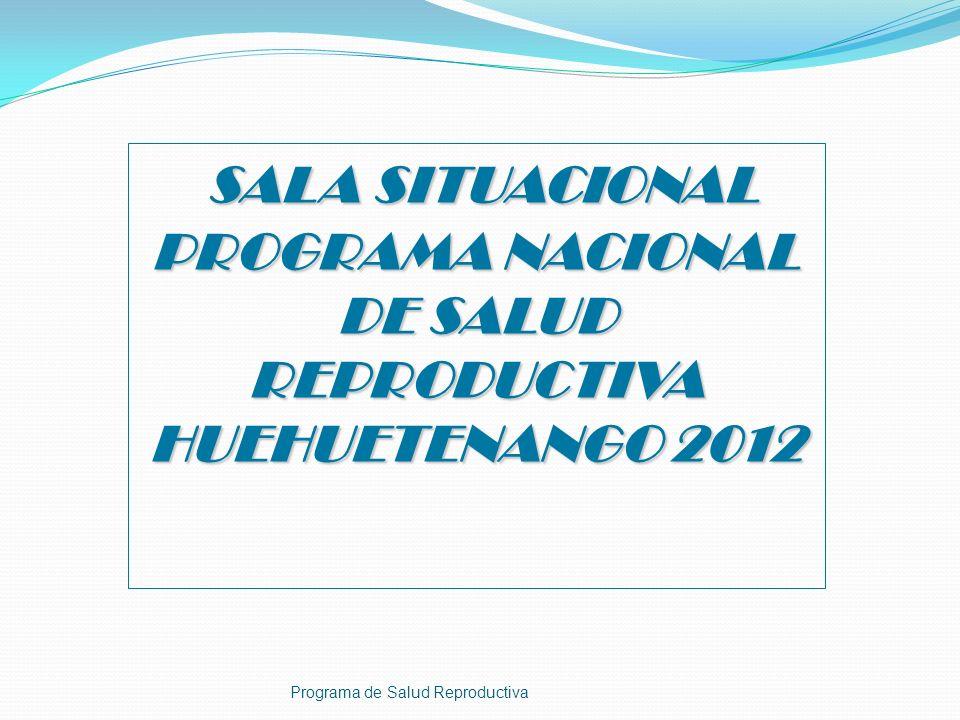 SALA SITUACIONAL PROGRAMA NACIONAL DE SALUD REPRODUCTIVA HUEHUETENANGO 2012
