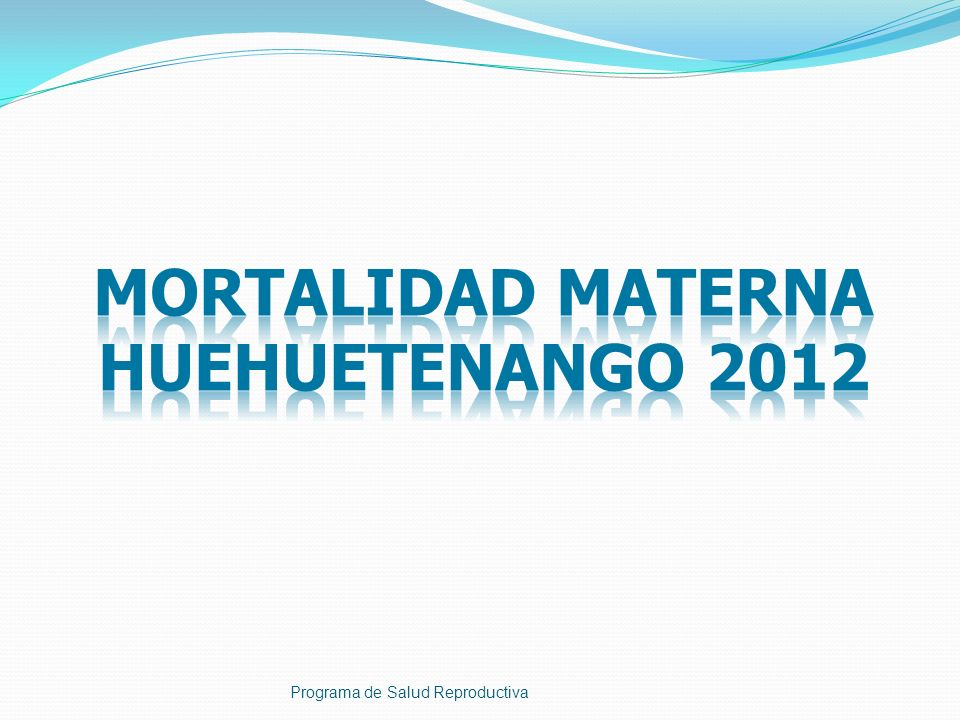 MORTALIDAD MATERNA HUEHUETENANGO 2012