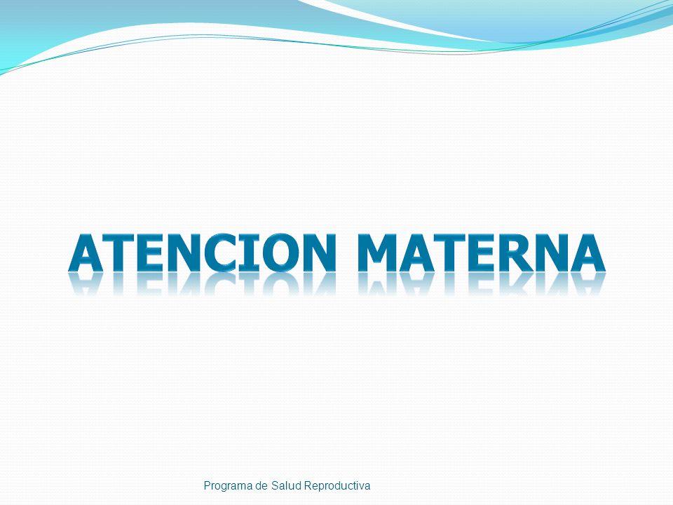 ATENCION MATERNA Programa de Salud Reproductiva