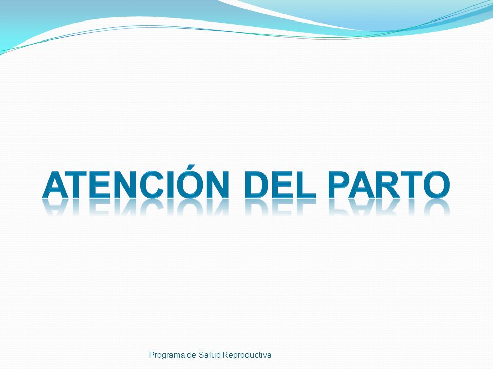 ATENCIÓN DEL PARTO Programa de Salud Reproductiva