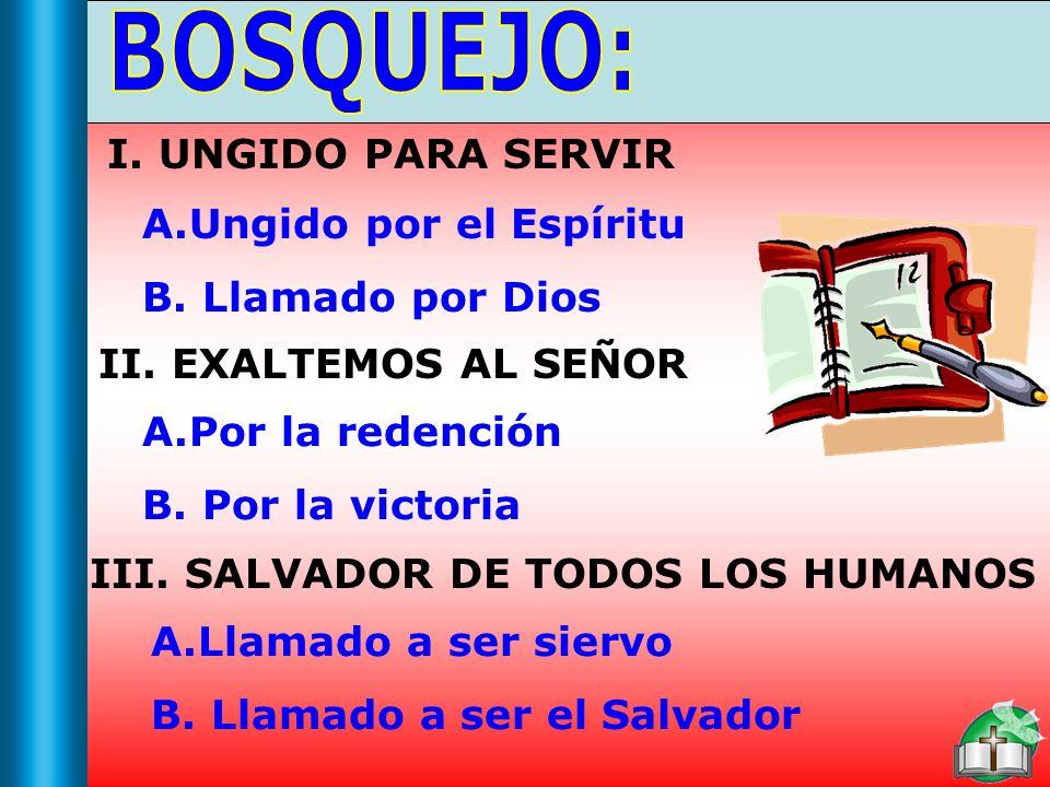 Bosquejo BOSQUEJO: I. UNGIDO PARA SERVIR Ungido por el Espíritu