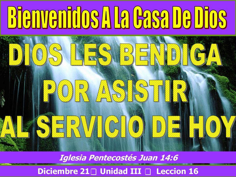 Iglesia Pentecostés Juan 14:6 Diciembre 21 Unidad III  Leccion 16