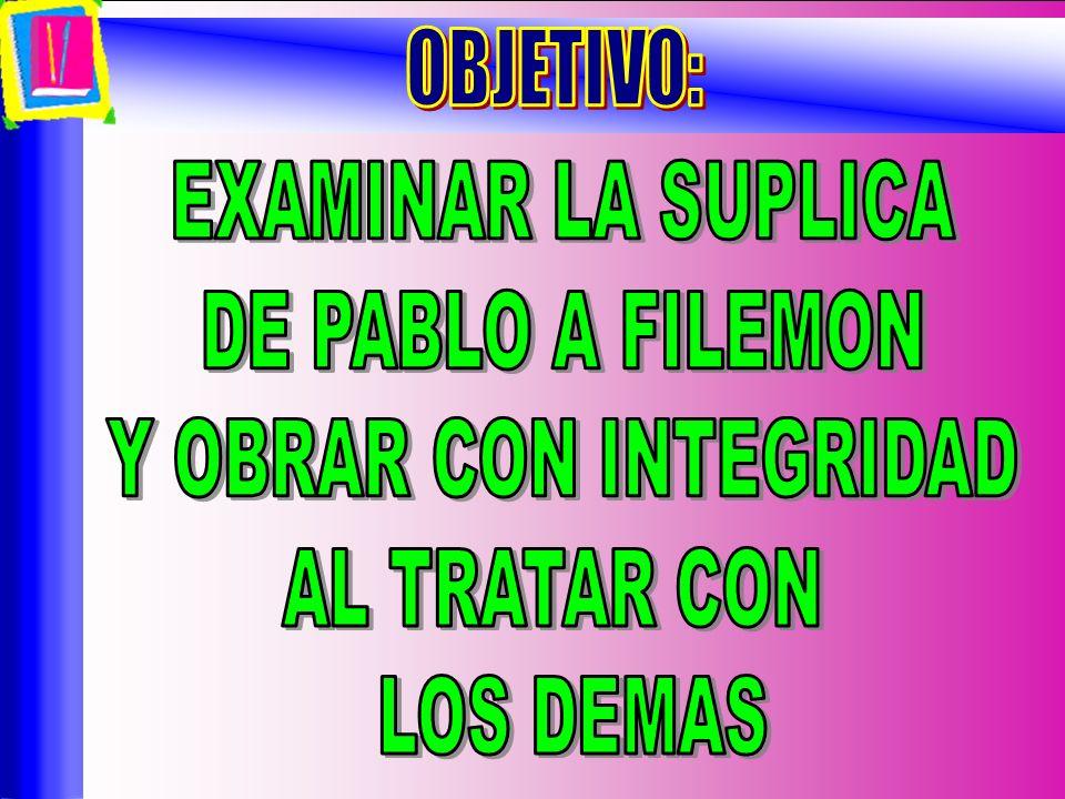 Objetivo OBJETIVO: EXAMINAR LA SUPLICA DE PABLO A FILEMON