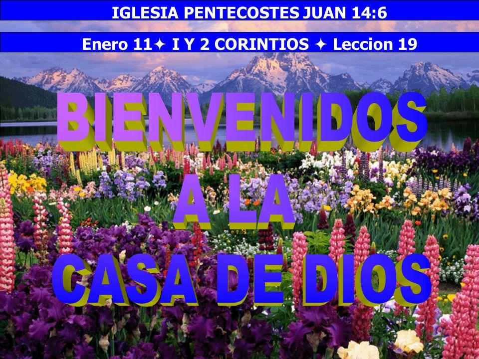 IGLESIA PENTECOSTES JUAN 14:6 Enero 11 I Y 2 CORINTIOS  Leccion 19
