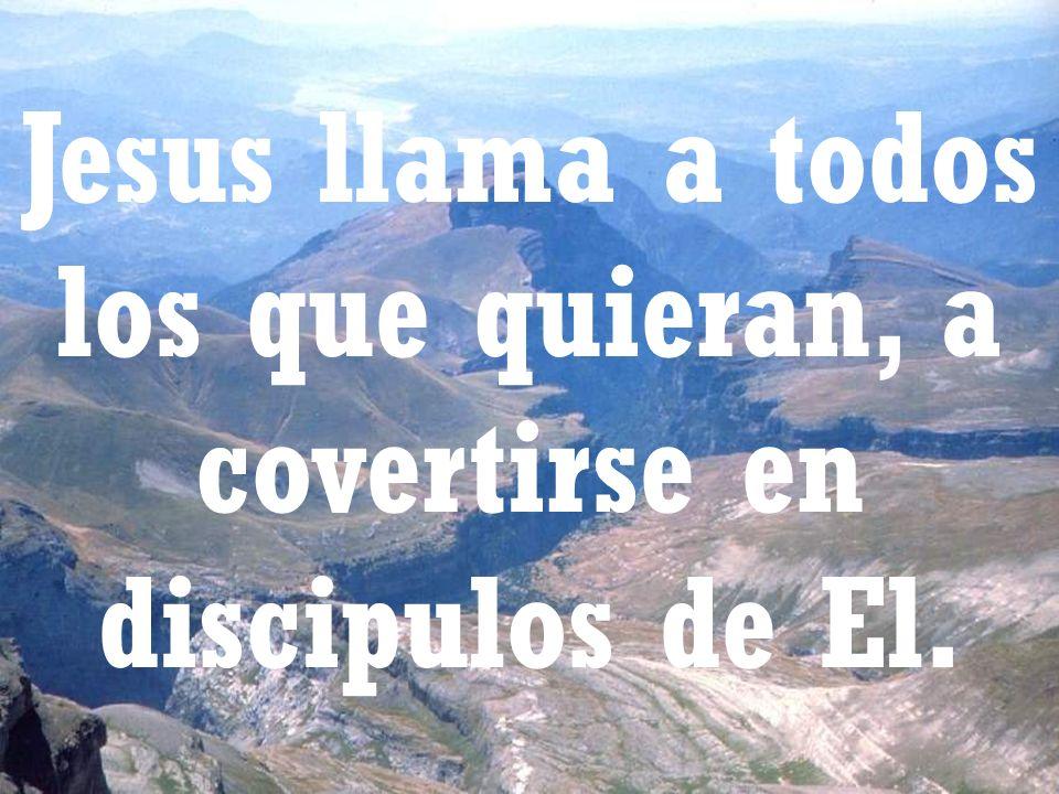 Jesus llama a todos los que quieran, a covertirse en discipulos de El.