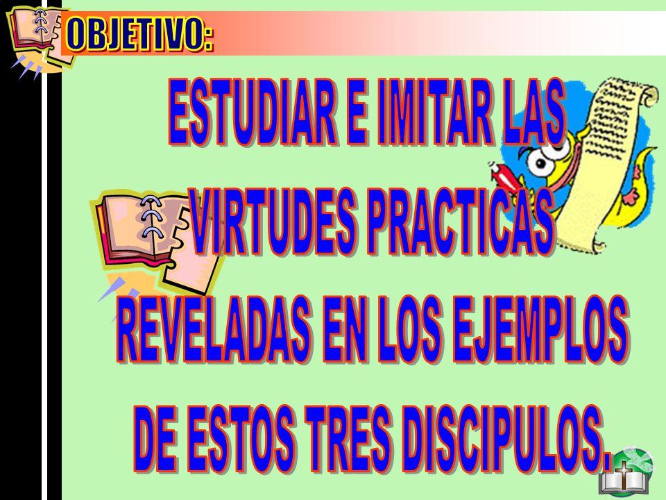 Objetivo OBJETIVO: ESTUDIAR E IMITAR LAS VIRTUDES PRACTICAS