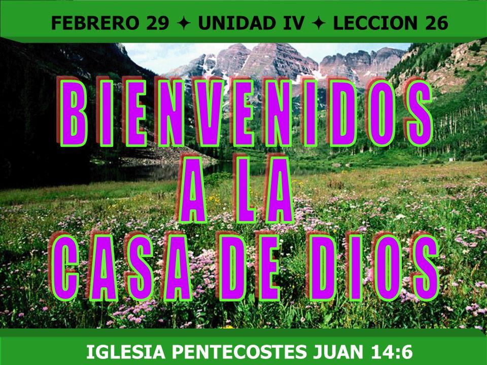 FEBRERO 29  UNIDAD IV  LECCION 26 IGLESIA PENTECOSTES JUAN 14:6