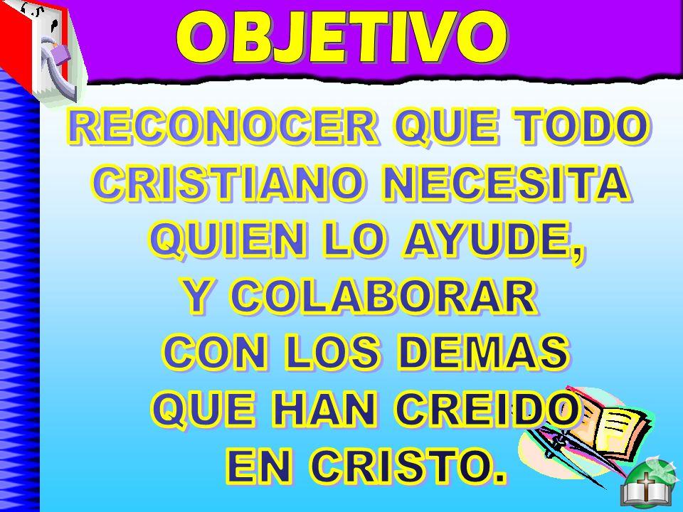 Objetivo OBJETIVO RECONOCER QUE TODO CRISTIANO NECESITA
