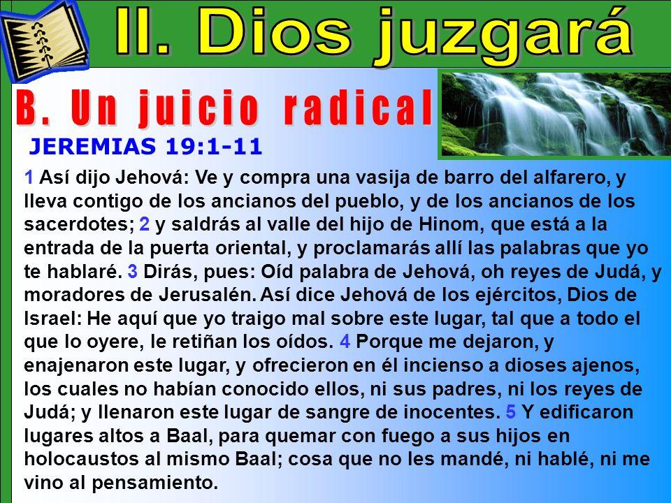 Dios Juzgara B II. Dios juzgará B. Un juicio radical JEREMIAS 19:1-11