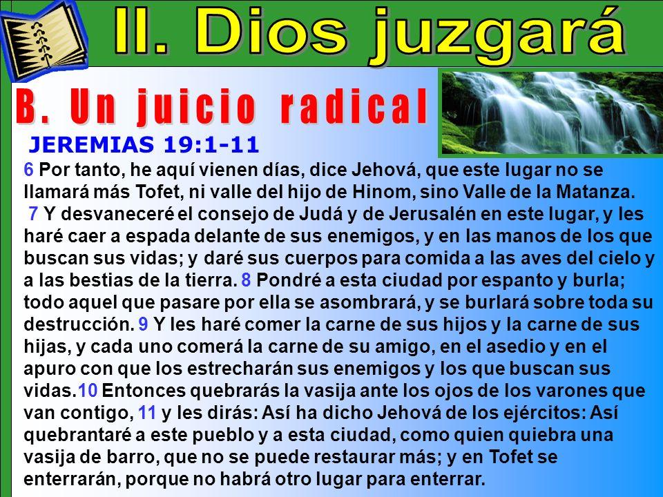 Dios Juzgara C II. Dios juzgará B. Un juicio radical JEREMIAS 19:1-11