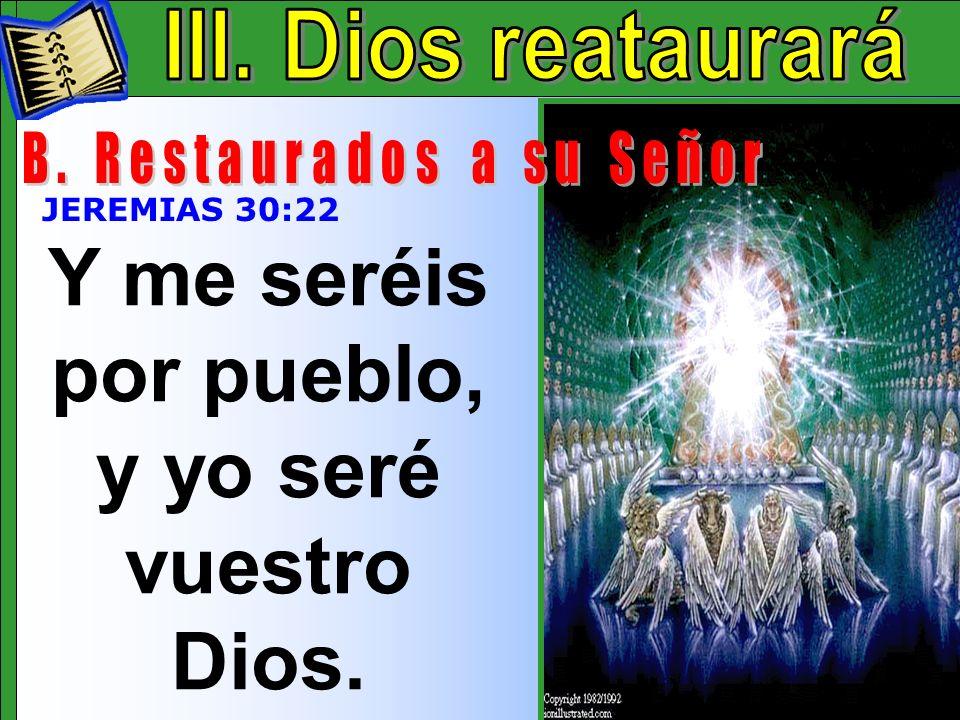 Y me seréis por pueblo, y yo seré vuestro Dios.