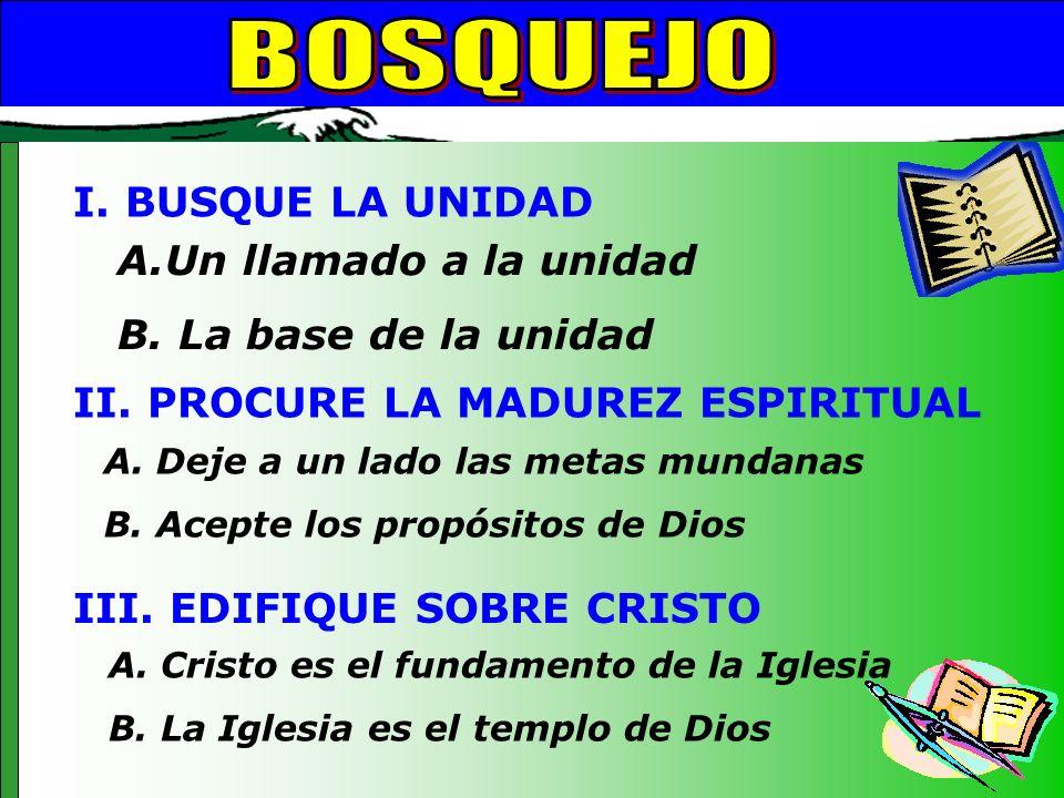Bosquejo BOSQUEJO I. BUSQUE LA UNIDAD Un llamado a la unidad