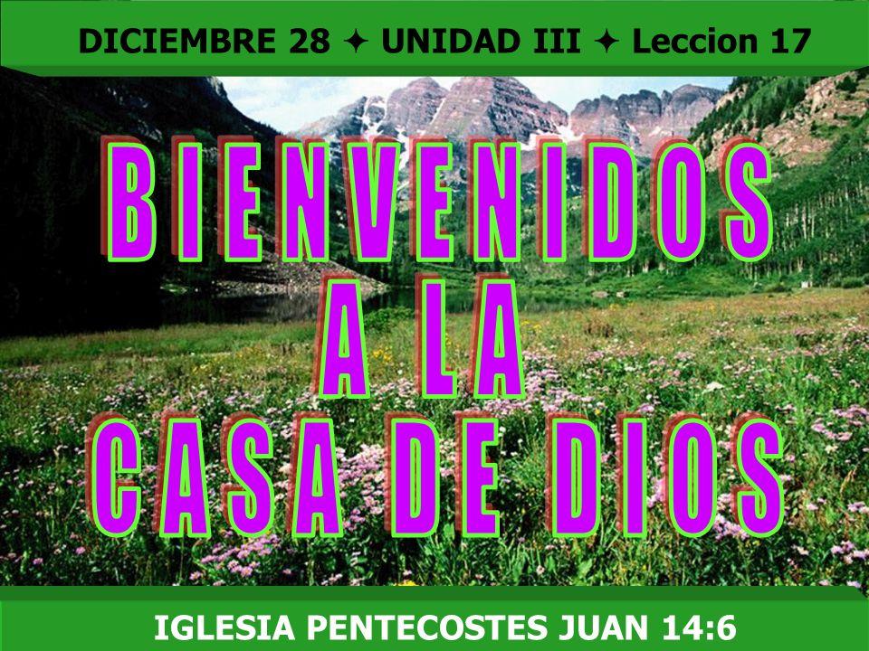 DICIEMBRE 28  UNIDAD III  Leccion 17 IGLESIA PENTECOSTES JUAN 14:6