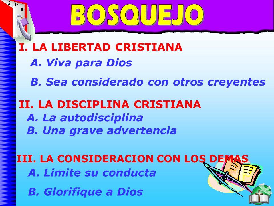 Bosquejo BOSQUEJO I. LA LIBERTAD CRISTIANA A. Viva para Dios