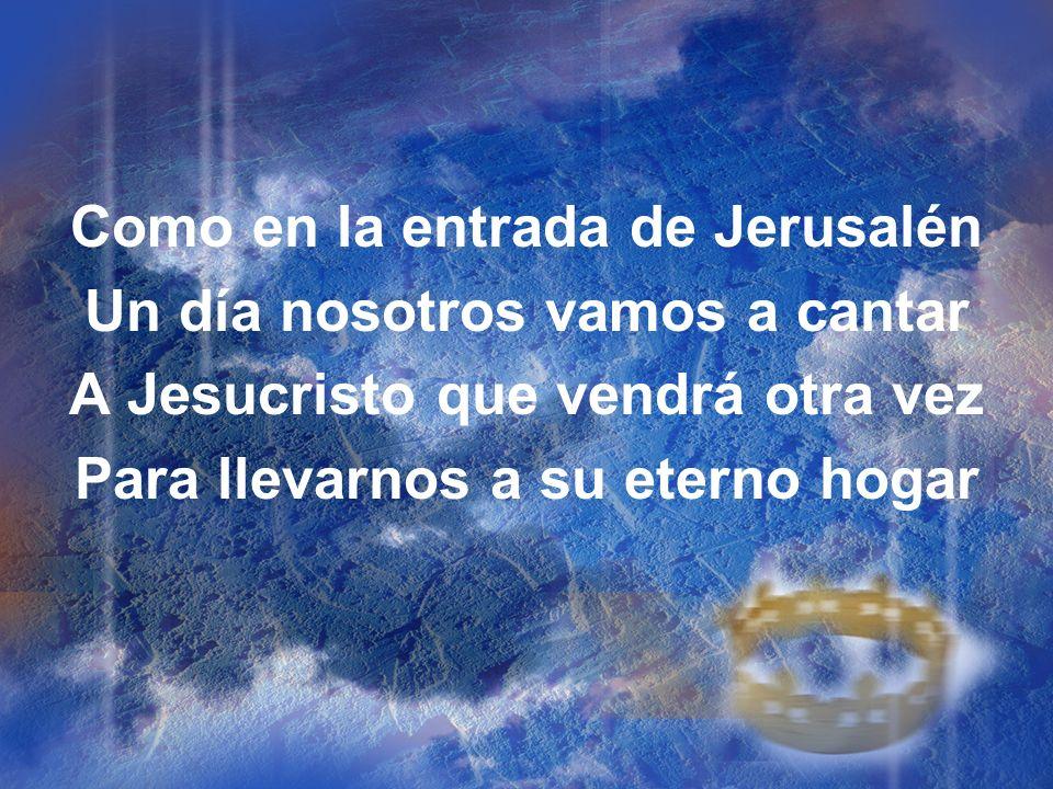 Como en la entrada de Jerusalén Un día nosotros vamos a cantar