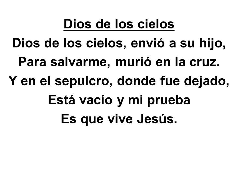 Dios de los cielos, envió a su hijo, Para salvarme, murió en la cruz.