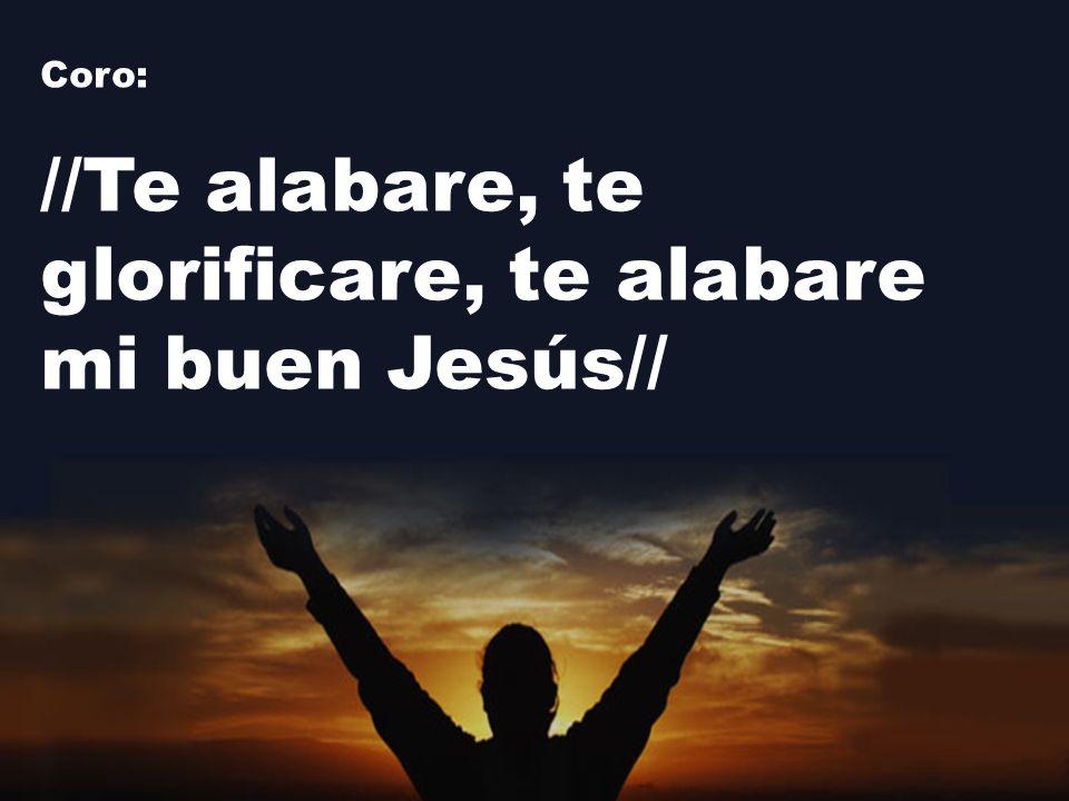 //Te alabare, te glorificare, te alabare mi buen Jesús//