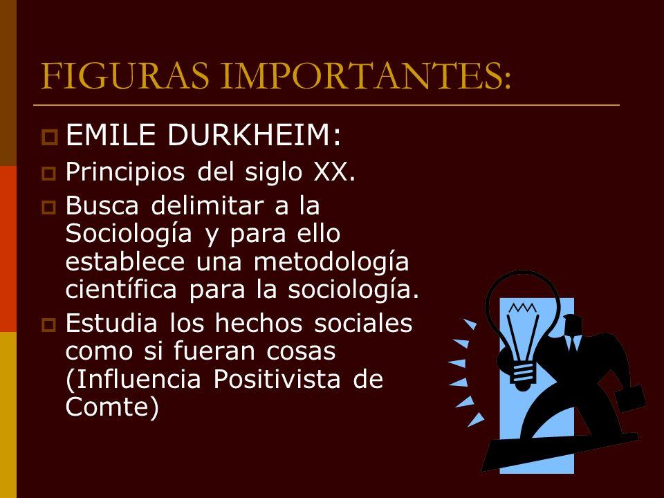FIGURAS IMPORTANTES: EMILE DURKHEIM: Principios del siglo XX.