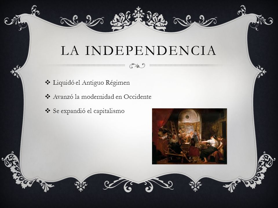 LA INDEPENDENCIA Liquidó el Antiguo Régimen