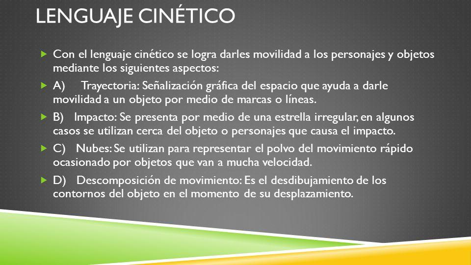 Lenguaje cinético Con el lenguaje cinético se logra darles movilidad a los personajes y objetos mediante los siguientes aspectos: